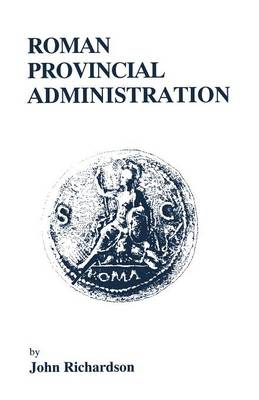 Roman Provincial Administration - Inside the ancient world (Paperback)