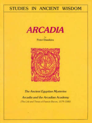 Arcadia: The Ancient Egyptian Mysteries; Arcadia and the Arcadian Academy; The Life and Times of Francis Bacon, 1579-1585 - Journal S. (Paperback)