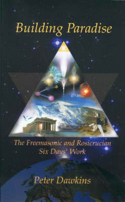 "Building Paradise: The Freemasonic and Rosicrucian ""Six Days' Work"" (Paperback)"