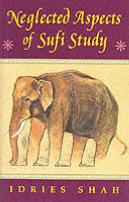 Neglected Aspects of Sufi Study: Beginning to Begin (Hardback)