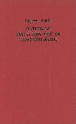 Rationale for a New Way of Teaching Music - Classic Texts in Music Education v. 8 (Hardback)