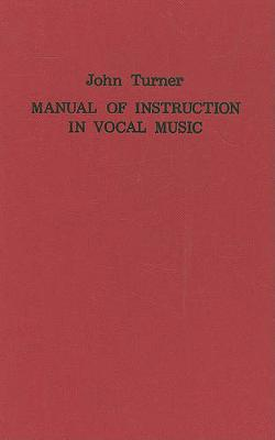 A Manual of Instruction in Vocal Music (1833) - Classic Texts in Music Education v. 6 (Hardback)