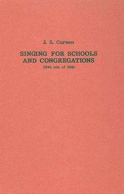 Singing for Schools and Congregations (1852): A Grammar of Vocal Music with a Course of Lessons and Exercises - Classic Texts in Music Education v. 14 (Hardback)