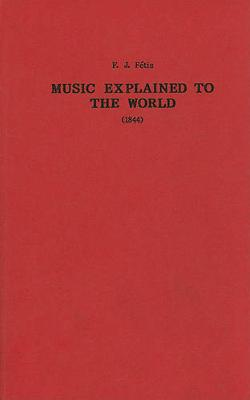 Music Explained to the World (1844) - Classic Texts in Music Education v. 13 (Hardback)
