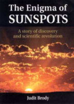 The Enigma of Sunspots: A Story of Discovery and Scientific Revolution (Paperback)