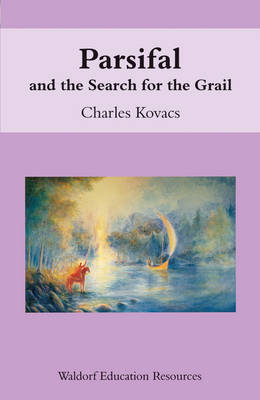 Parsifal: And the Search for the Grail - Waldorf Education Resources (Paperback)