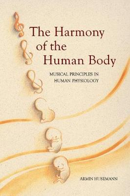 The Harmony of the Human Body: Musical Principles in Human Physiology (Paperback)