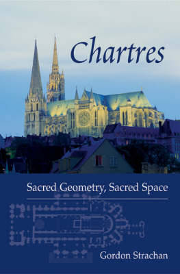 Chartres: Sacred Geometry, Sacred Space (Paperback)