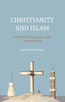 Christianity and Islam: A Battle for the Image of the Human Being (Paperback)