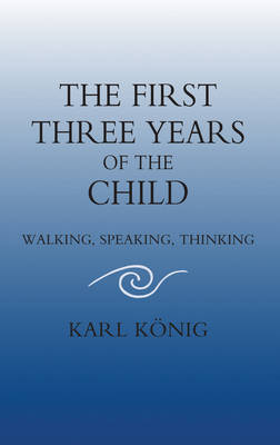 The First Three Years of the Child: Walking, Speaking, Thinking (Paperback)