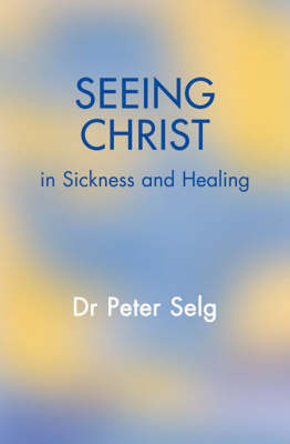 Seeing Christ in Sickness and Healing (Paperback)