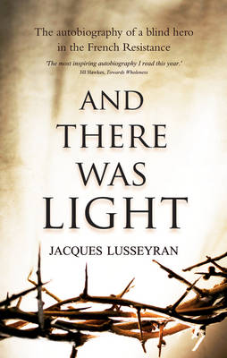 And There Was Light: The Autobiography of a Blind Hero in the French Resistance (Paperback)
