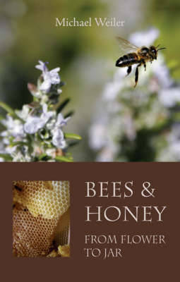 Bees and Honey, from Flower to Jar (Paperback)