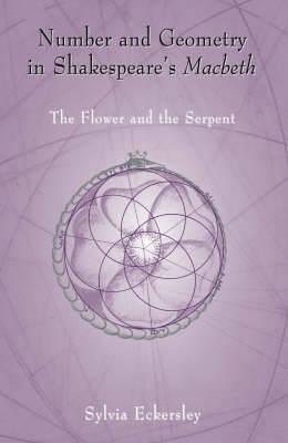 Number and Geometry in Shakespeare's Macbeth: The Flower and the Serpent (Hardback)