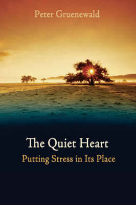 The Quiet Heart: Putting Stress In Its Place (Paperback)