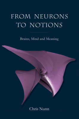 From Neurons to Notions: Brains, Mind and Meaning (Paperback)
