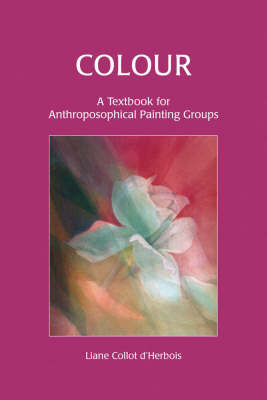 Colour: A Textbook for Anthroposophical Painting Groups (Paperback)