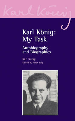 Karl Koenig: My Task: Autobiography and Biographies - Karl Koenig Archive 1 (Paperback)
