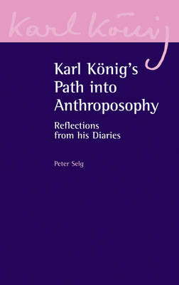 Karl Koenig's Path into Anthroposophy: Reflections from his Diaries - Karl Koenig Archive 2 (Paperback)