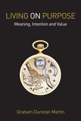 Living on Purpose: Meaning, Intention and Value (Paperback)