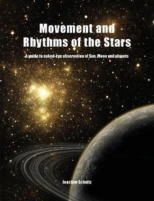 Movement and Rhythms of the Stars: A Guide to Naked-Eye Observation of Sun, Moon and Planets (Paperback)