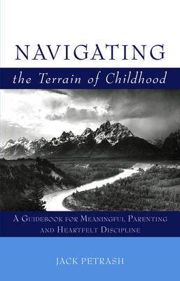 Navigating the Terrain of Childhood: A Guidebook for Meaningful Parenting and Heartfelt Discipline (Paperback)