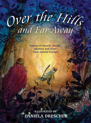 Over the Hills and Far Away: Stories of Dwarfs, Fairies, Gnomes and Elves From Around Europe (Hardback)