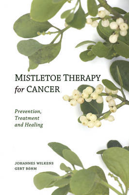 Mistletoe Therapy for Cancer: Prevention, Treatment and Healing (Paperback)