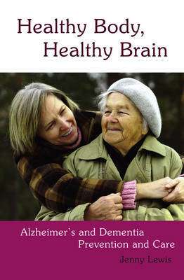 Healthy Body, Healthy Brain: Alzheimer's and Dementia Prevention and Care (Paperback)