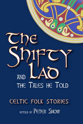 The Shifty Lad and the Tales He Told: Celtic Folk Stories retold by P. L. Snow (Paperback)