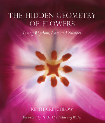 The Hidden Geometry of Flowers: Living Rhythms, Form and Number (Paperback)