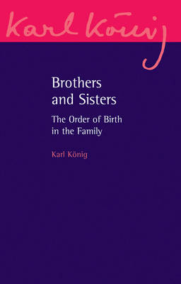 Brothers and Sisters: The Order of Birth in the Family: An Expanded Edition - Karl Koenig Archive 11 (Paperback)