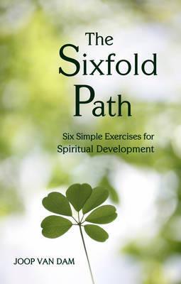 The Sixfold Path: Six Simple Exercises for Spiritual Development (Paperback)