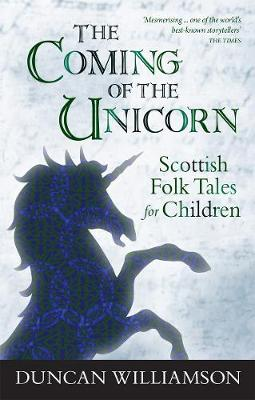 The Coming of the Unicorn: Scottish Folk Tales for Children - Kelpies (Paperback)