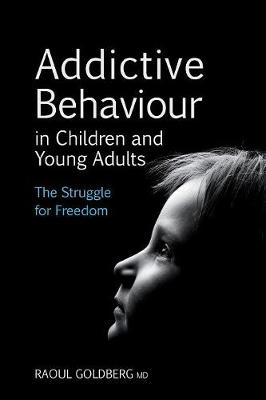 Addictive Behaviour in Children and Young Adults: The Struggle for Freedom (Paperback)