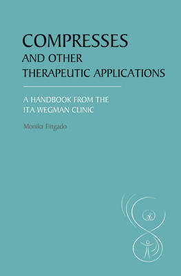 Compresses and other Therapeutic Applications: A Handbook from the Ita Wegman Clinic (Paperback)