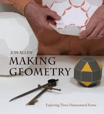 Making Geometry: Exploring Three-Dimensional Forms (Paperback)