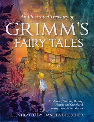 An Illustrated Treasury of Grimm's Fairy Tales: Cinderella, Sleeping Beauty, Hansel and Gretel and many more classic stories (Hardback)