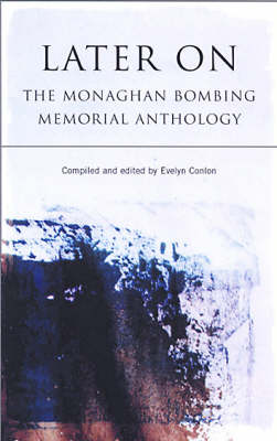 Later on: The Monaghan Bombing Memorial Anthology (Paperback)