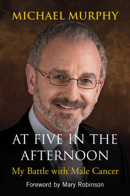 At Five in the Afternoon: My Battle with Male Cancer (Paperback)