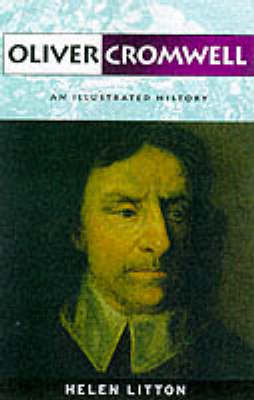 Oliver Cromwell: An Illustrated History - An Illustrated History (Paperback)