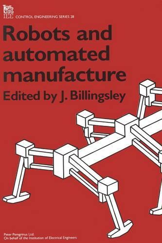 Robots and Automated Manufacture - Control, Robotics and Sensors (Hardback)