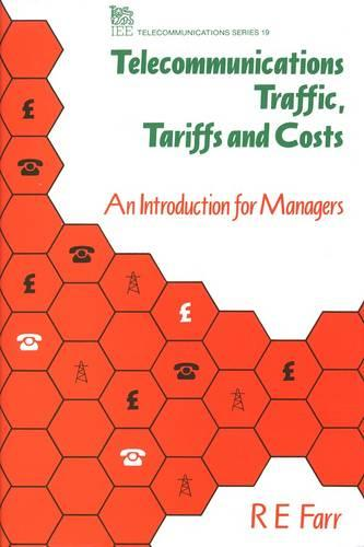 Telecommunications Traffic, Tariffs and Costs: An Introduction for Managers - Telecommunications (Hardback)
