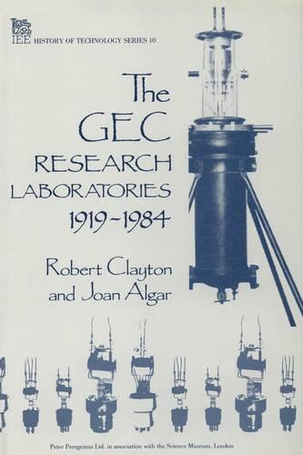 The GEC Research Laboratories 1919-1984 - History and Management of Technology (Hardback)