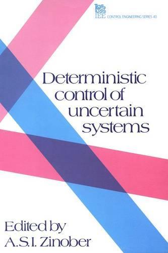 Deterministic Control of Uncertain Systems - Control, Robotics and Sensors (Hardback)