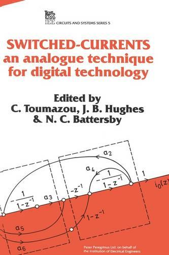 Switched Currents: An analogue technique for digital technology - Materials, Circuits and Devices (Hardback)