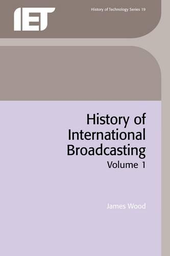 History of International Broadcasting: Volume 1 - History and Management of Technology (Paperback)