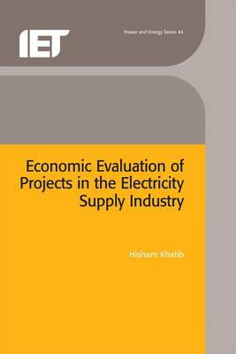 Economic Evaluation of Projects in the Electricity Supply Industry - IEE Power and Energy Series v. 44 (Hardback)