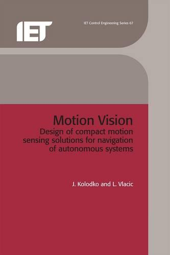 Motion Vision: Design of compact motion sensing solutions for navigation of autonomous systems - Control, Robotics and Sensors (Hardback)