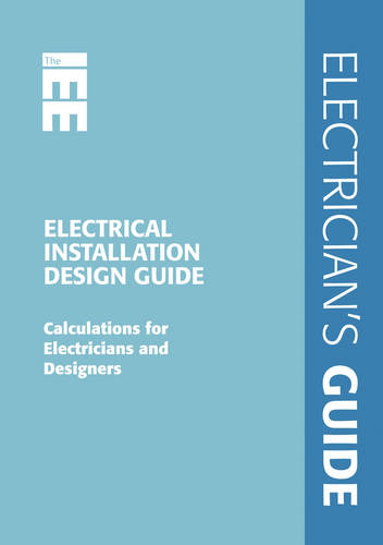 Electrical Installation Design Guide: Calculations for Electricians and Designers (Spiral bound)